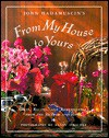 From My House To Yours: Gifts, Recipes, and Remembrances from the Heart of the Home - John Hadamuscin