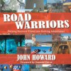 Road Warriors : Turning Business Travel into Exciting Adventures! - John Howard