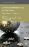 Developmental Politics in Transition: The Neoliberal Era and Beyond - Chang Kyung-Sup, Ben Fine, Linda Weiss