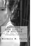 Fattitude: Lose your F in Attitude!: Free yourself from Fat, Fibromyalgia, Fear and More! (Volume 1) - Michele M. Paiva