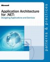 Application Architecture for .NET: Designing Applications and Services - Microsoft Corporation