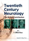 Twentieth Century Neurology: The British - F. Clifford Rose