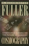 Cosmography: A Posthumous Scenario for the Future of Humanity - Richard Buckminster Fuller
