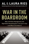 War in the Boardroom: Why Left-Brain Management and Right-Brain Marketing Don't See Eye-to-Eye--and What to Do About It - Al Ries, Laura Ries