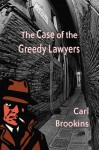 The Case of the Greedy Lawyers - Carl Brookins