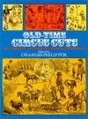 Old Time Circus Cuts: A Pictorial Archive Of 202 Illustrations - Charles Philip Fox