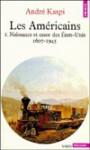 Les Américains, tome 1 : Naissance et essor des Etats-Unis, 1607-1945 - André Kaspi