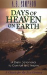 Days of Heaven on Earth: A Book of Daily Devotional Readings from Scripture Texts and Living Truth - A. B. Simpson, Albert Benjamin Simpson