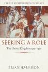 Seeking a Role: The United Kingdom 1951-1970 (New Oxford History of England) - Brian Harrison
