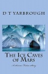 The Ice Caves of Mars - D.T. Yarbrough