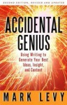 By Mark Levy: Accidental Genius: Using Writing to Generate Your Best Ideas, Insight, and Content Second (2nd) Edition - -Author-