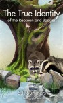 The True Identity of the Raccoon and Badger - S.P. Summers, Tana Gardner, Dirk Conrick