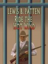 Ride The Hot Wind - Lewis B. Patten