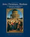 Jews, Christians, Muslims: A Comparative Introduction to Monotheistic Religions - John Corrigan, Frederick Denny, Martin S Jaffee, Carlos Eire