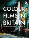 Colour Films in Britain: The Negotiation of Innovation 1900-1955 - Sarah Street