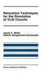Relaxation Techniques for the Simulation of VLSI Circuits (The Springer International Series in Engineering and Computer Science) - Jacob K. White, Alberto L. Sangiovanni-Vincentelli