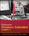Professional Windows Embedded Compact 7 - Samuel Phung, David Jones, Thierry Joubert, Mike Hall