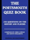 The Portsmouth Quiz Book: 250 Questions on the History and Players - Chris Cowlin, Kevin Snelgrove