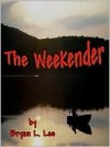 The Weekender - Bryan L. Lee