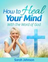 How to Heal Your Mind With the Word of God - Sarah Johnson