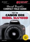 David Busch's Compact Field Guide for the Canon EOS Rebel SL1/100D, 1st ed. (David Busch's Compact Field Guides) - David D. Busch