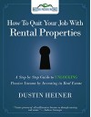 How to Quit Your Job with Rental Properties: A Step-by-Step Guide to UNLOCKING Passive Income by Investing in Real Estate - Dustin Heiner