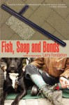 Fish, Soap and Bonds - Larry Fondation, Kate Ruth
