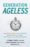 Generation Ageless: How Baby Boomers Are Changing the Way We Live Today . . . And They're Just Getting Started - J. Walker Smith, Ann Clurman