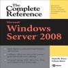 Microsoft Windows Server 2008 : The Complete Reference (Complete Reference Series) - Danielle Ruest