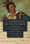 A Gathering of Statesmen: Records of the Choctaw Council Meetings, 1826-1828 - Peter Perkins Pitchlynn, Marcia Haag, Henry Willis, Clara Sue Kidwell