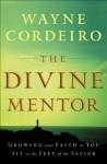 Divine Mentor, The: Growing Your Faith as You Sit at the Feet of the Savior - Wayne Cordeiro