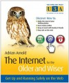 The Internet for the Older and Wiser: Get Up and Running Safely on the Web (The Third Age Trust (U3A)/Older & Wiser) - Adrian Arnold