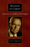 Because of Christ: Memoirs of a Lutheran Theologian - Carl E. Braaten