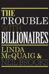 The Trouble With Billionaires - Linda McQuaig, Neil Brooks