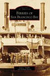 Ferries on San Francisco Bay (Images of America (Arcadia Publishing)) - Paul C. Trimble, William Knorp
