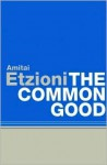 The Common Good: Afterlives and Borrowings - Amitai Etzioni