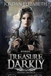 Treasure, Darkly - Jordan Elizabeth Mierek, Elizabeth Jordan