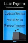Campaign Strategy And The Key To Political Longevity - Laure Paquette