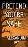 Pretend You're Safe (The Agency) - Alexandra Ivy