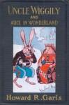 Uncle Wiggily and Alice in Wonderland - Howard R. Garis