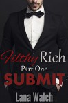 Submit (Filthy Rich Book 1) - Lana Walch
