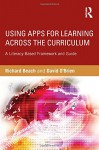 Using Apps for Learning Across the Curriculum: A Literacy-Based Framework and Guide - Richard Beach, David O'Brien