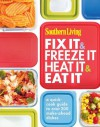 Southern Living Fix It & Freeze It/Heat It & Eat It: A quick-cook guide to over 200 make-ahead dishes - Editors of Southern Living Magazine