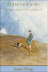 Altrive Tales: Featuring a 'Memoir of the Author's Life' (Collected Works of James Hogg) - James Hogg, Gillian Hughes