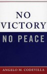 No Victory, No Peace - Angelo M. Codevilla