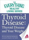 Thyroid Disease: Thyroid Disease and Your Weight: The Most Important Information You Need to Improve Your Health - Adams Media