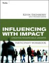 Influencing with Impact Participant Workbook: Creating Remarkable Leaders - Kevin Eikenberry
