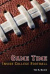 Game Time: Inside College Football - Ted Kluck