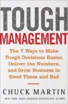 Tough Management: The 7 Winning Ways to Make Tough Decisions Easier, Deliver the Numbers, and Grow the Business in Good Times and Bad - Chuck Martin