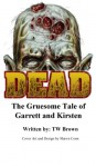 DEAD: The Gruesome Tale of Garrett and Kirsten - TW Brown, Shawn Conn